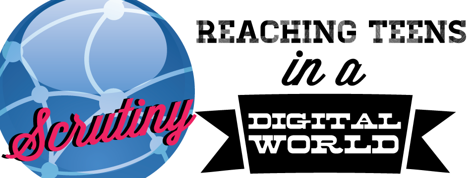 reaching teens in a digital world customize Reaching Teens in a Digital World: Scrutiny