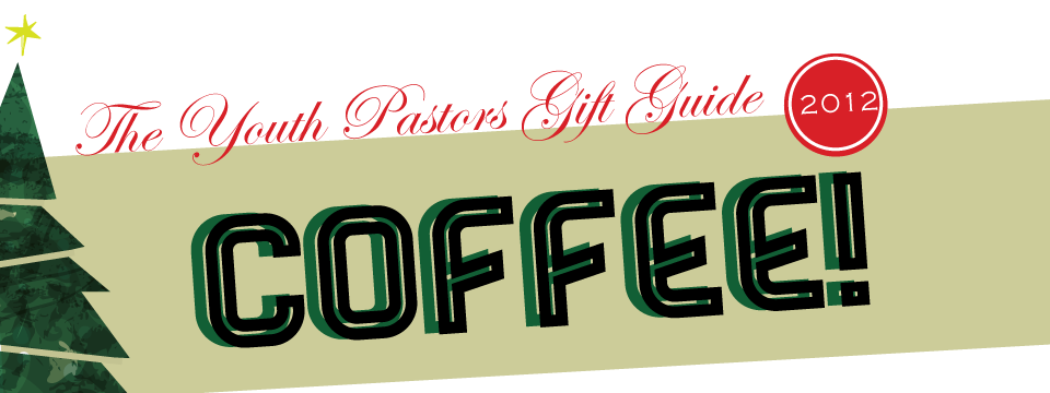 the youth pastors gift guide coffee The Youth Pastors Gift Guide 2012: Coffee