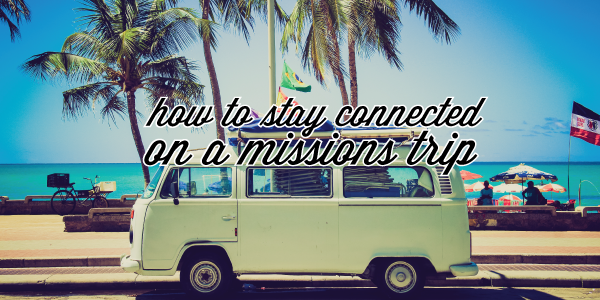 how-to-stay-connected-on-a-missions-trip
