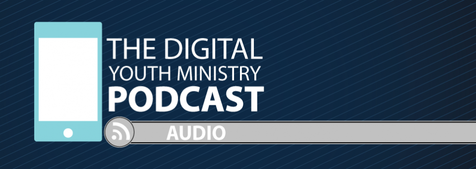 The Digital Youth Ministry Podcast
